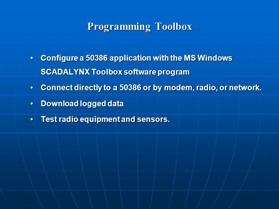 Programming Toolbox Configure a 50386 application with the MS Windows SCADALYNX Toolbox software programConfigure a 50386 application with the MS Windows SCADALYNX Toolbox software program Connect directly to a 50386 or by modem, radio, or network.Connect directly to a 50386 or by modem, radio, or network.