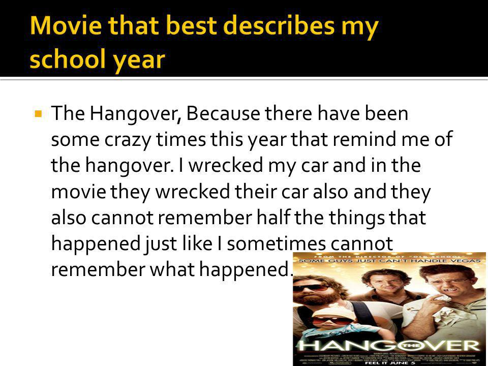  The Hangover, Because there have been some crazy times this year that remind me of the hangover.