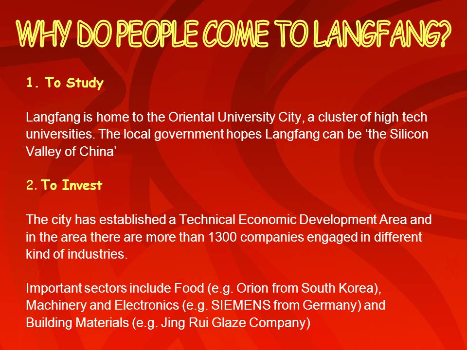 1. To Study Langfang is home to the Oriental University City, a cluster of high tech universities.