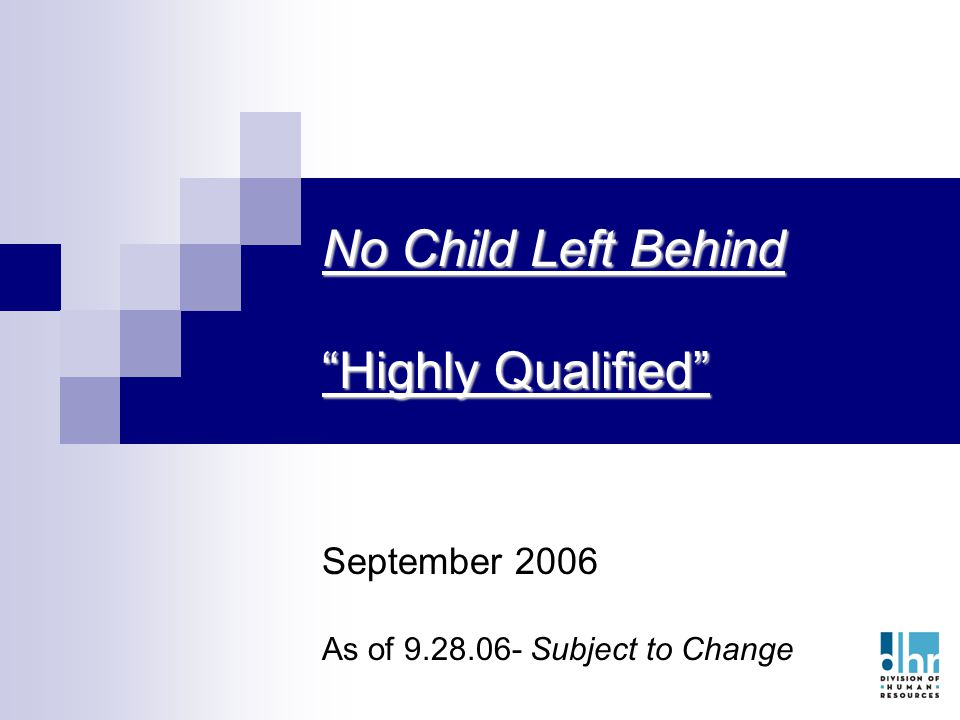 1 No Child Left Behind Highly Qualified September 2006 As of 9.28.06- Subject to Change
