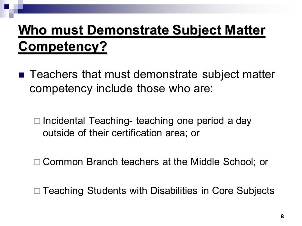 8 Who must Demonstrate Subject Matter Competency.