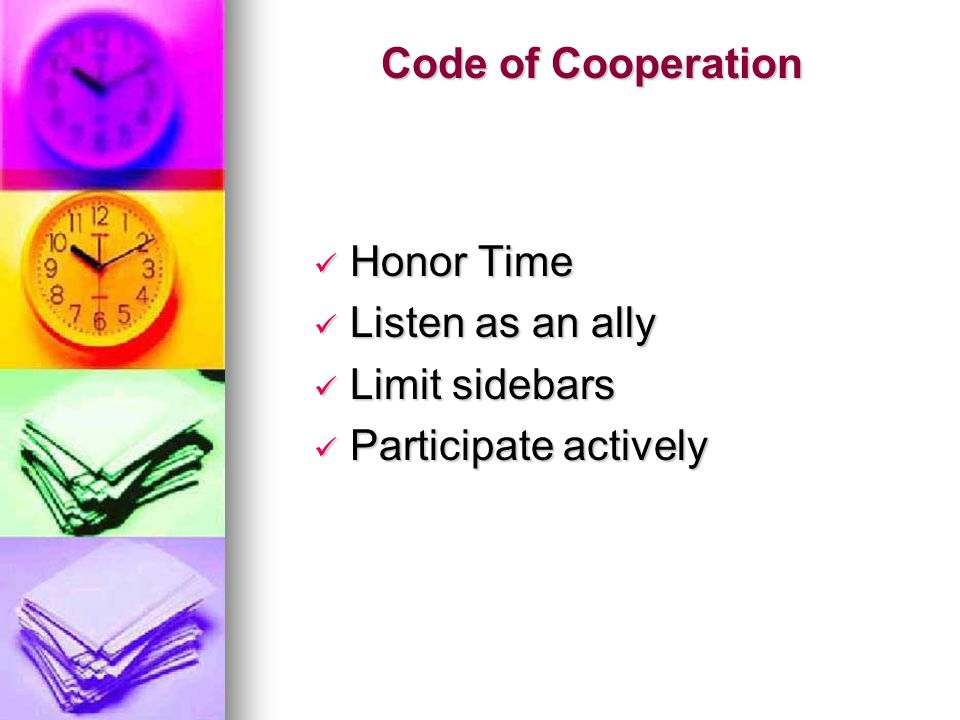 Code of Cooperation Honor Time Honor Time Listen as an ally Listen as an ally Limit sidebars Limit sidebars Participate actively Participate actively