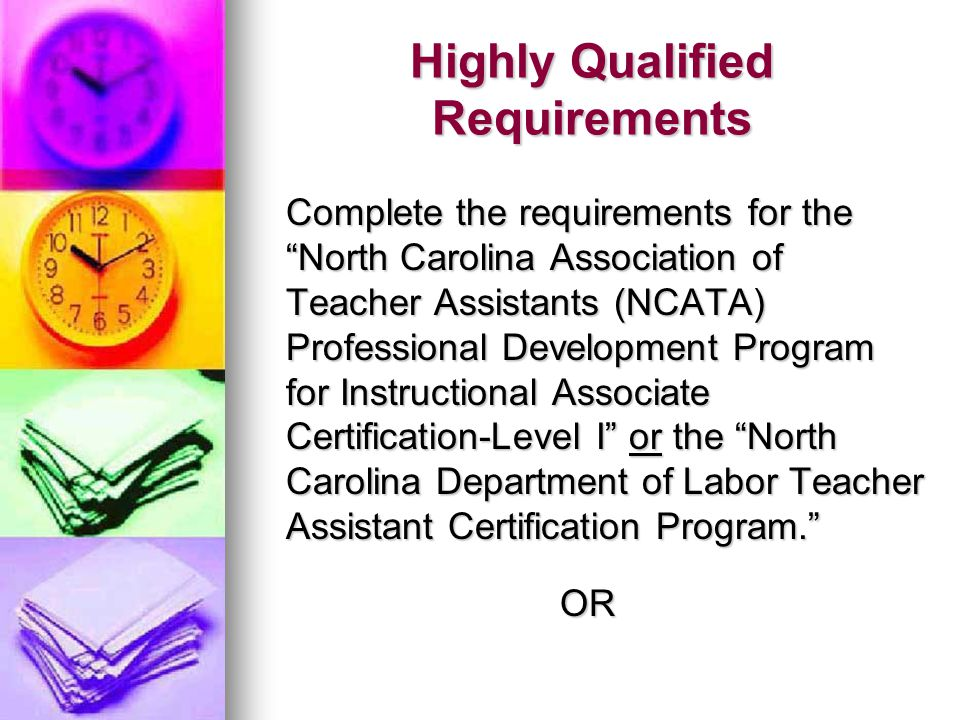 Highly Qualified Requirements 96 hours of continuing education and score at least Reading – Level 4 Math – Level 4 Business Writing – Level 3 On the WorkKeys assessments Complete during your 40 hour work week.