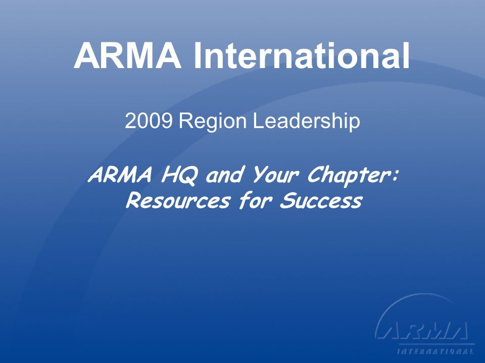What we'll cover Overview of ARMA International Member Services Communications Association Management System New Chapter Operations e-Handbook Leadership Development Overview of new Chapter Awards and Awards Recognition at Conference Future resources being developed