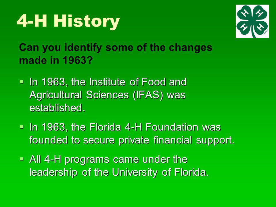 4-H History  In 1963, the Institute of Food and Agricultural Sciences (IFAS) was established.