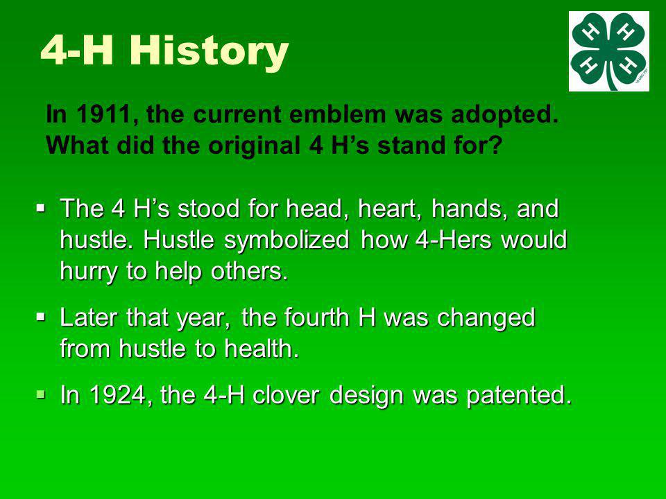  The 4 H's stood for head, heart, hands, and hustle.