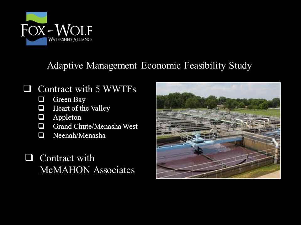  Contract with 5 WWTFs  Green Bay  Heart of the Valley  Appleton  Grand Chute/Menasha West  Neenah/Menasha Adaptive Management Economic Feasibility Study  Contract with McMAHON Associates