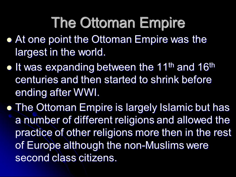 The Ottoman Empire At one point the Ottoman Empire was the largest in the world.