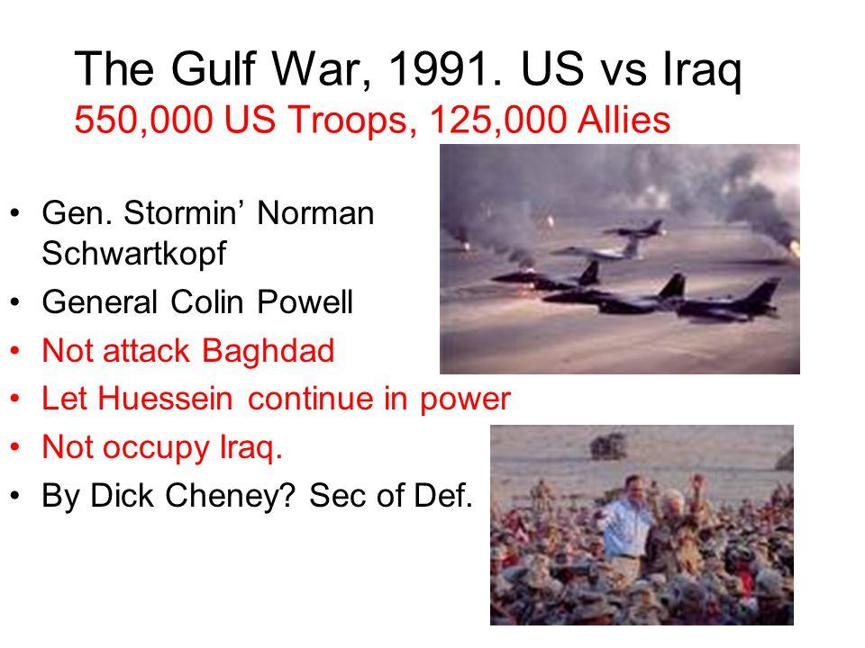 The Gulf War, 1991. US vs Iraq 550,000 US Troops, 125,000 Allies Gen.
