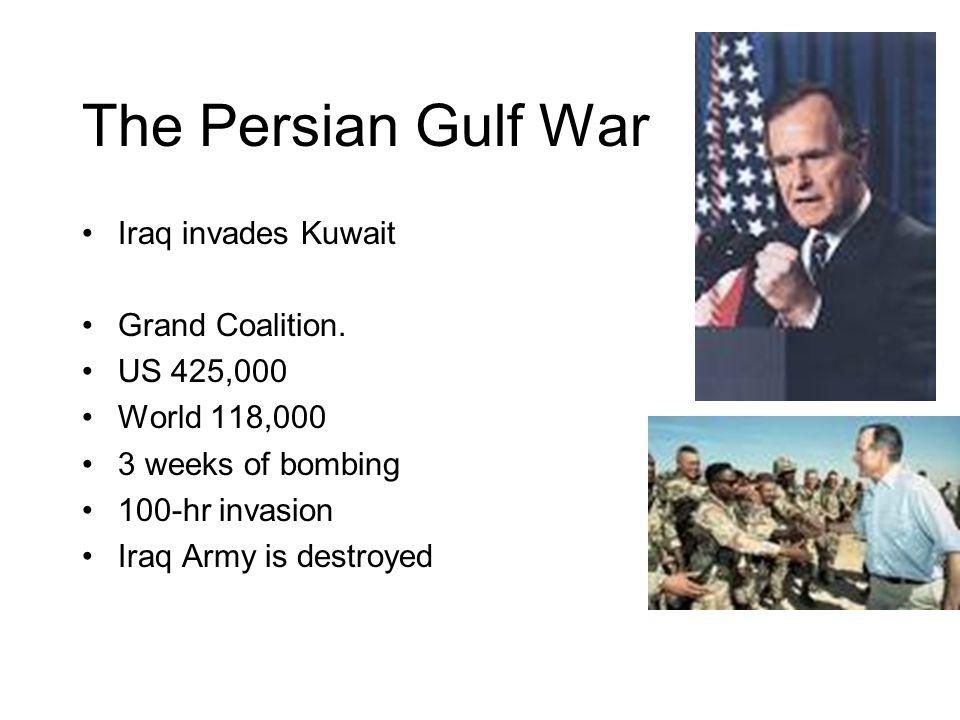 The Persian Gulf War Iraq invades Kuwait Grand Coalition.