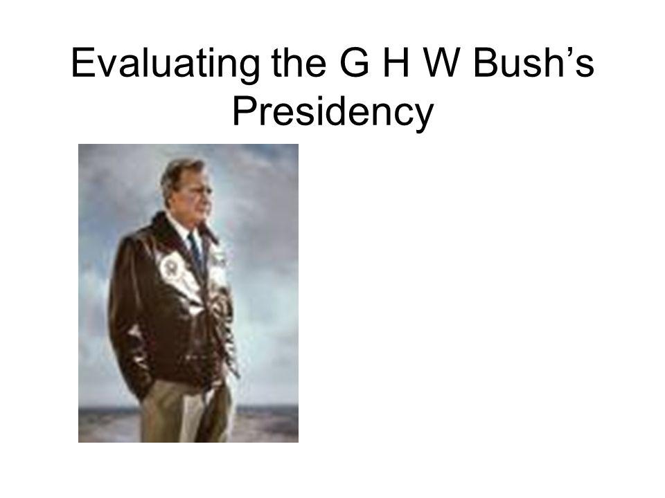 Evaluating the G H W Bush's Presidency