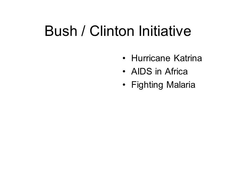 Bush / Clinton Initiative Hurricane Katrina AIDS in Africa Fighting Malaria