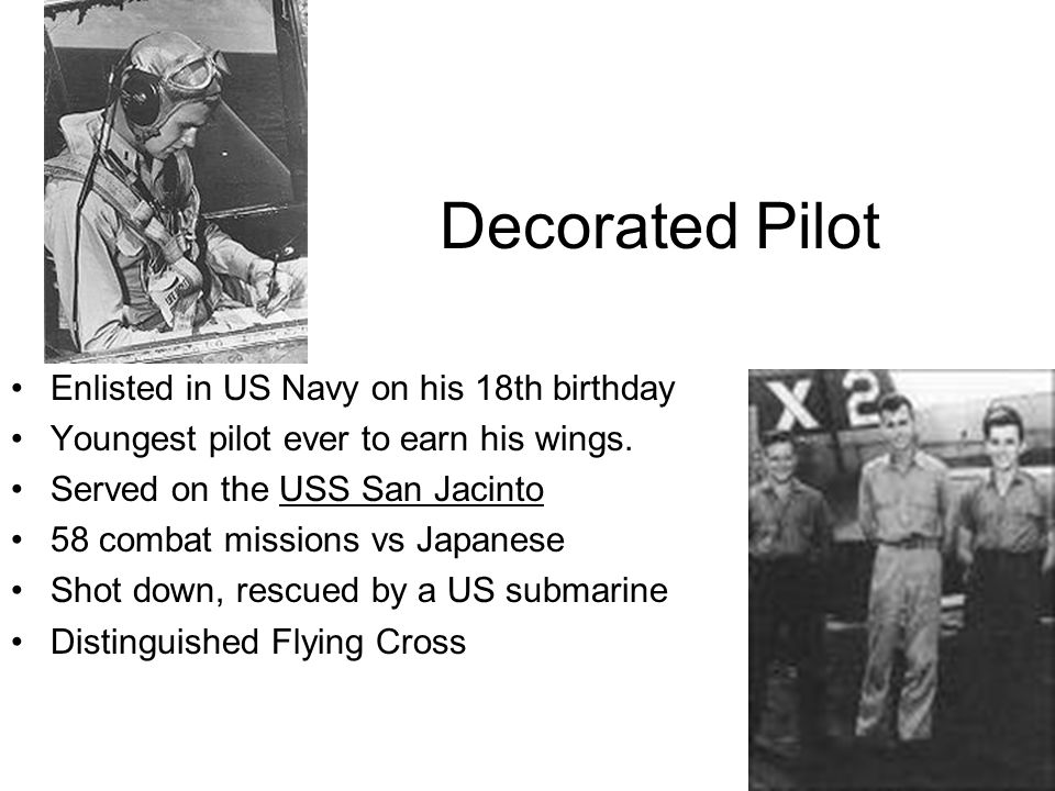 Decorated Pilot Enlisted in US Navy on his 18th birthday Youngest pilot ever to earn his wings.