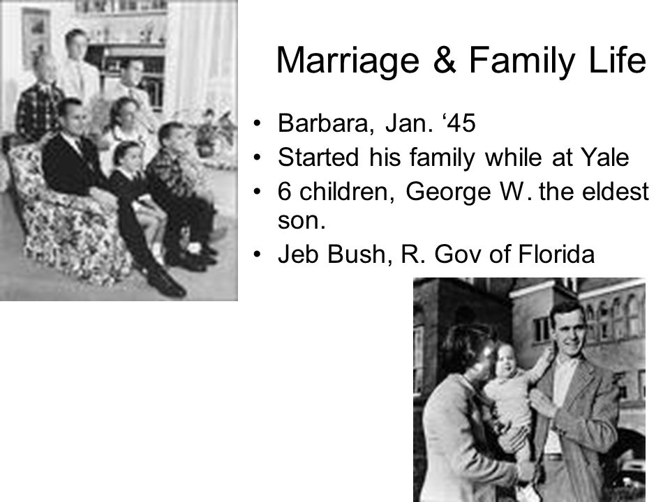 Marriage & Family Life Barbara, Jan. '45 Started his family while at Yale 6 children, George W.