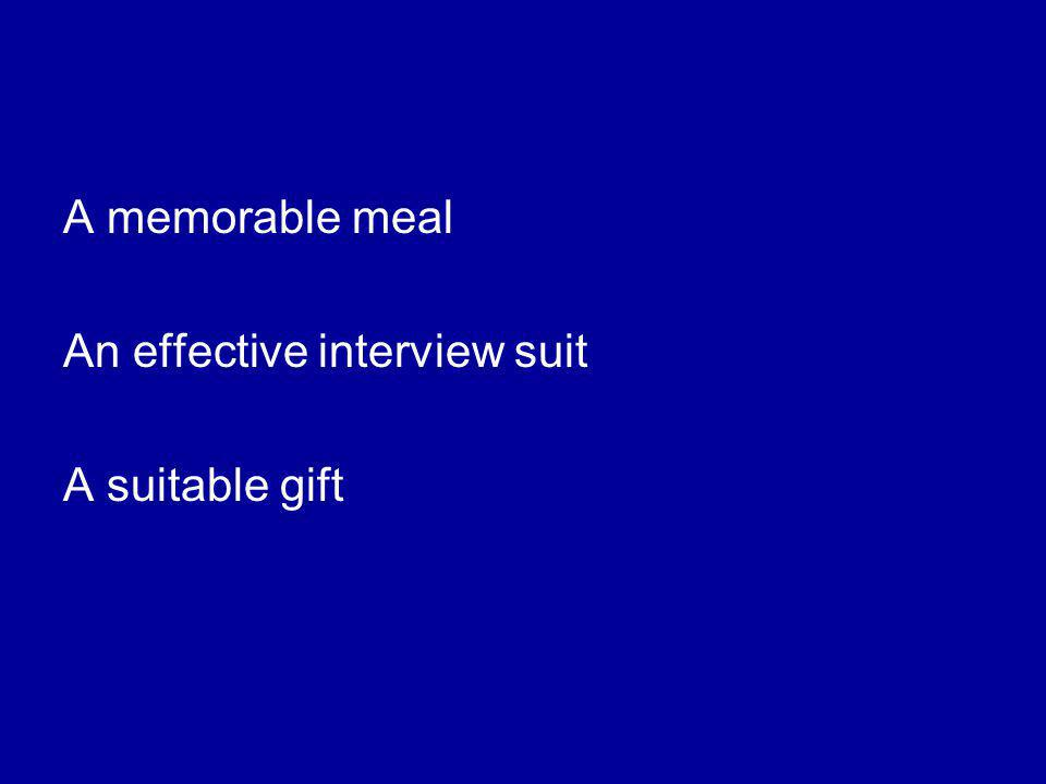 A memorable meal An effective interview suit A suitable gift