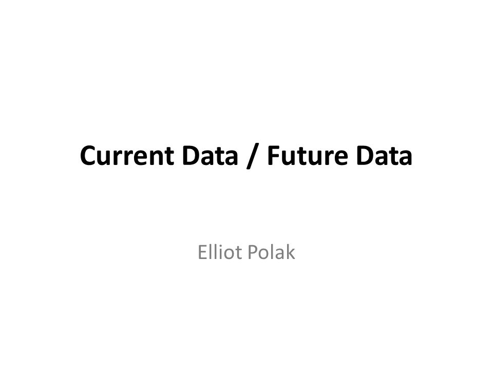 Current Data / Future Data Elliot Polak