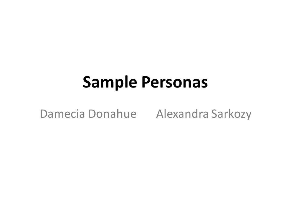 Sample Personas Damecia DonahueAlexandra Sarkozy
