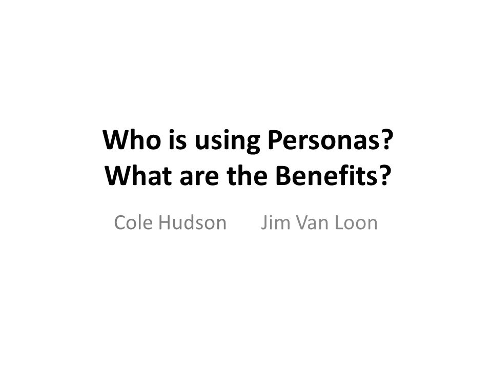 Who is using Personas What are the Benefits Cole HudsonJim Van Loon