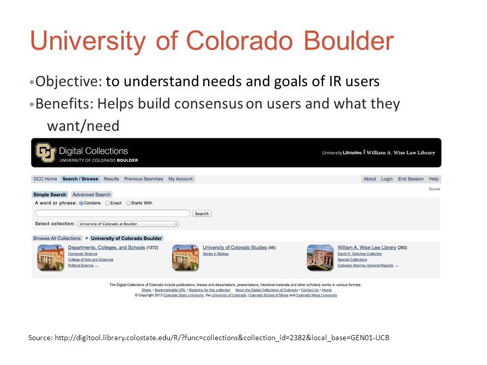 University of Colorado Boulder Objective: to understand needs and goals of IR users Benefits: Helps build consensus on users and what they want/need Source: http://digitool.library.colostate.edu/R/ func=collections&collection_id=2382&local_base=GEN01-UCB