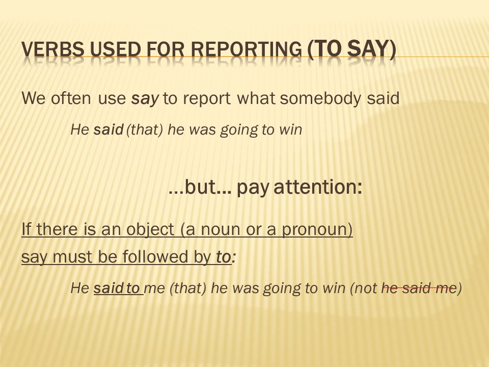 We often use say to report what somebody said He said (that) he was going to win …but... pay attention: If there is an object (a noun or a pronoun) sa