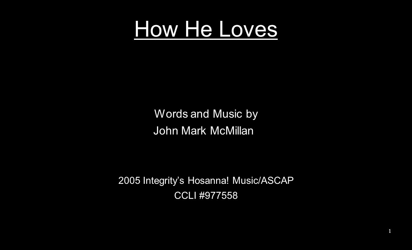 How He Loves Words and Music by John Mark McMillan 2005 Integrity's Hosanna.