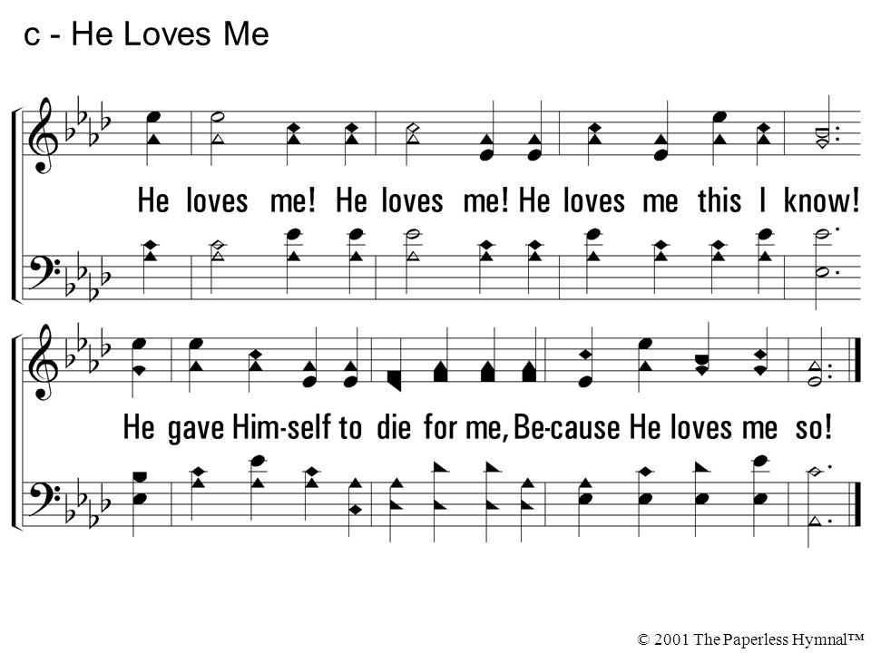 He loves me! He loves me this I know! He gave Himself to die for me, Be-cause He loves me so! c - He Loves Me © 2001 The Paperless Hymnal™