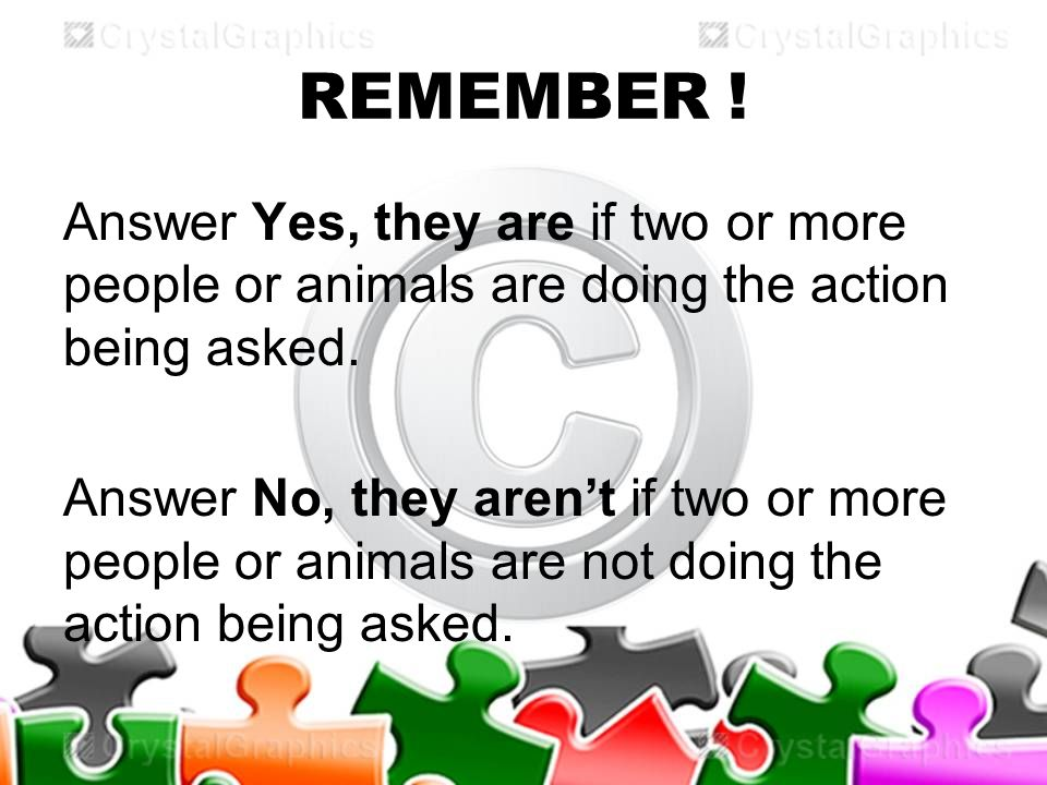 REMEMBER . Answer Yes, they are if two or more people or animals are doing the action being asked.