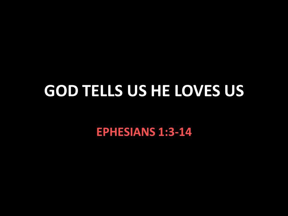 GOD TELLS US HE LOVES US EPHESIANS 1:3-14