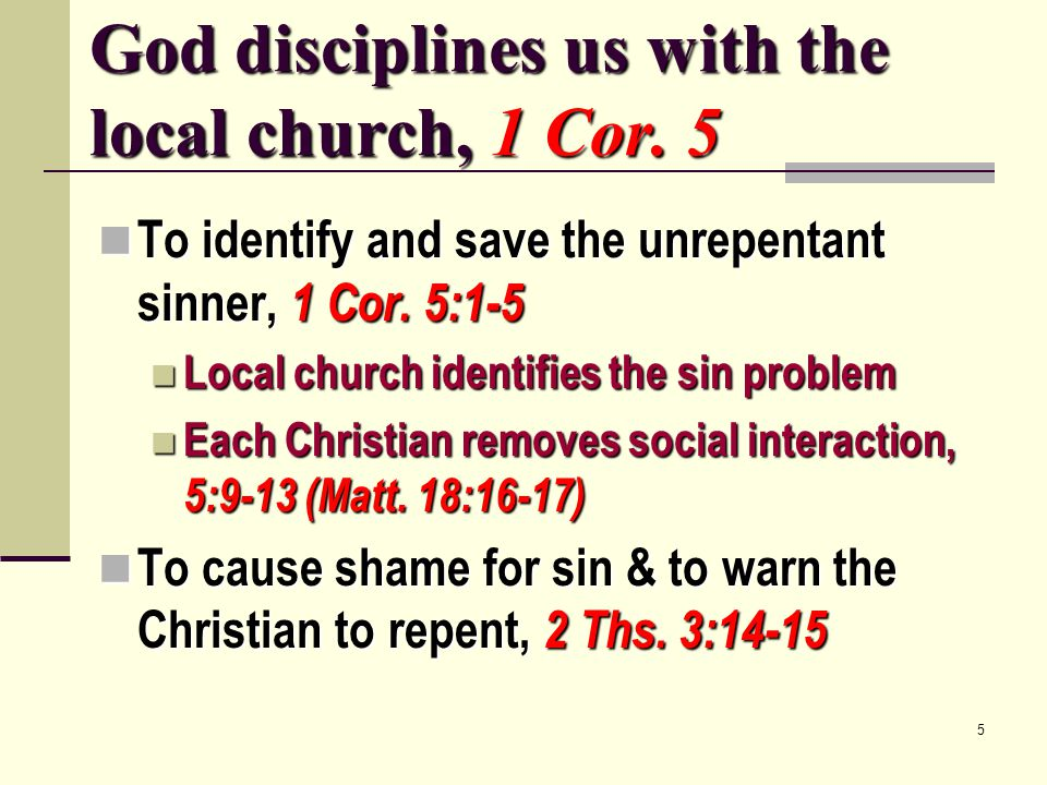 5 God disciplines us with the local church, 1 Cor. 5 To identify and save the unrepentant sinner, 1 Cor. 5:1-5 To identify and save the unrepentant si