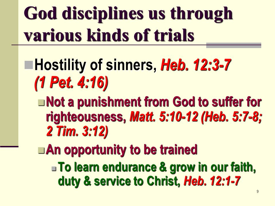 9 God disciplines us through various kinds of trials Hostility of sinners, Heb. 12:3-7 (1 Pet. 4:16) Hostility of sinners, Heb. 12:3-7 (1 Pet. 4:16) N