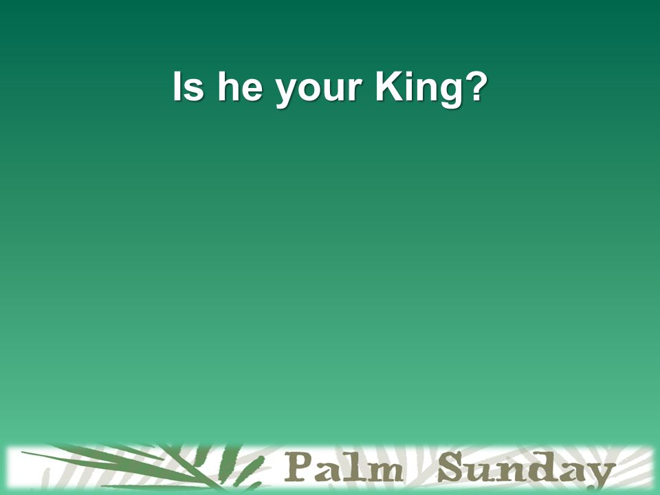 Is he your King?