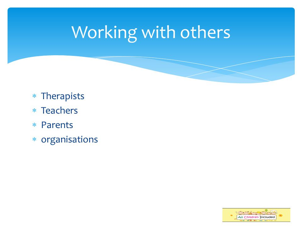Working with others  Therapists  Teachers  Parents  organisations