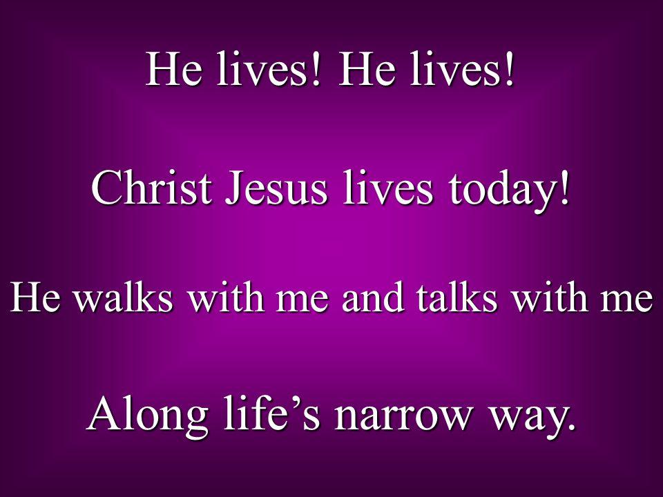 He lives. He lives. Christ Jesus lives today.