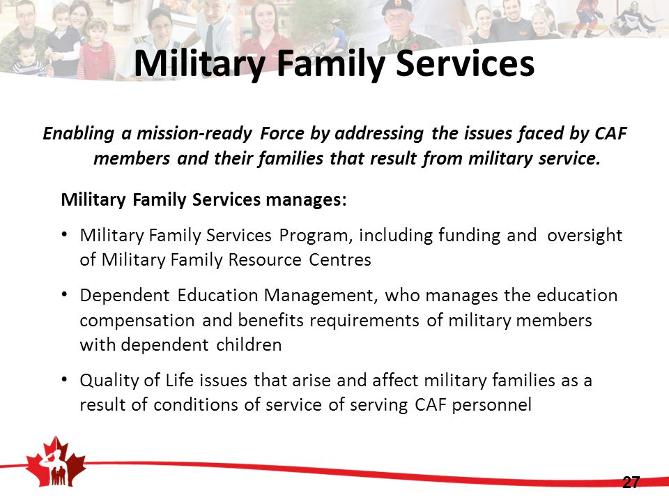 Enabling a mission-ready Force by addressing the issues faced by CAF members and their families that result from military service.