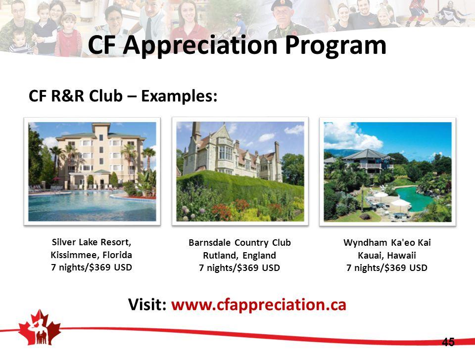 CF R&R Club – Examples: Visit: www.cfappreciation.ca Silver Lake Resort, Kissimmee, Florida 7 nights/$369 USD Barnsdale Country Club Rutland, England