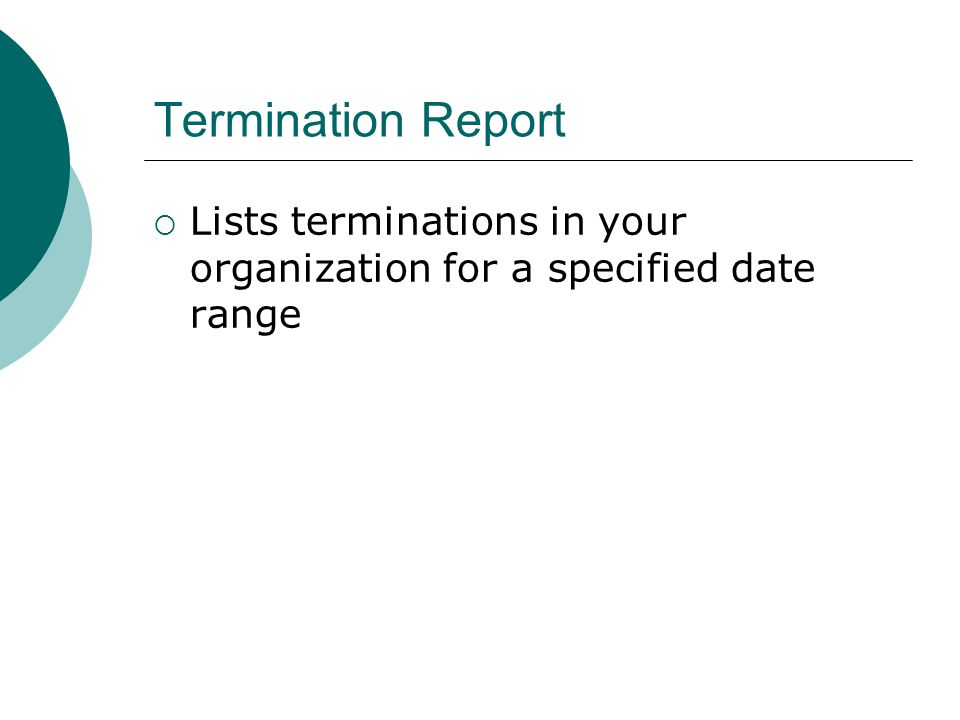 Termination Report  Lists terminations in your organization for a specified date range