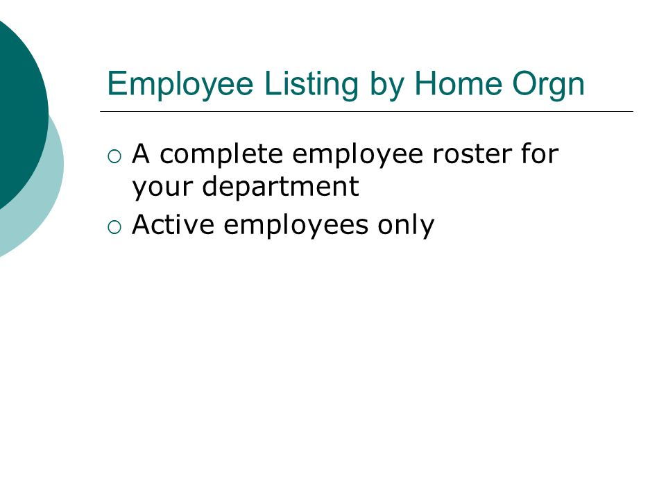 Employee Listing by Home Orgn  A complete employee roster for your department  Active employees only