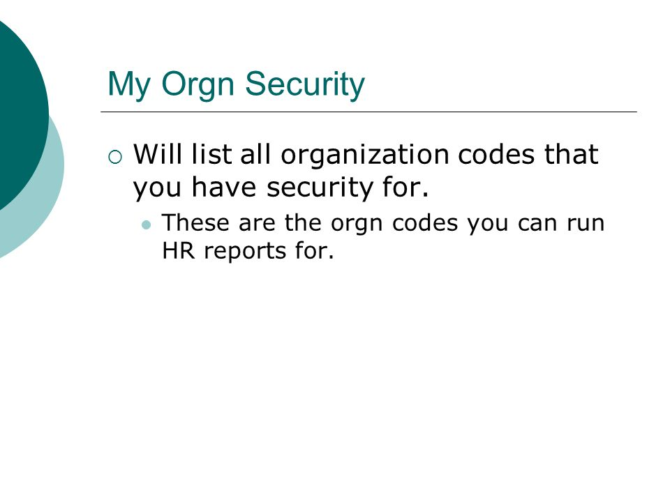 My Orgn Security  Will list all organization codes that you have security for.