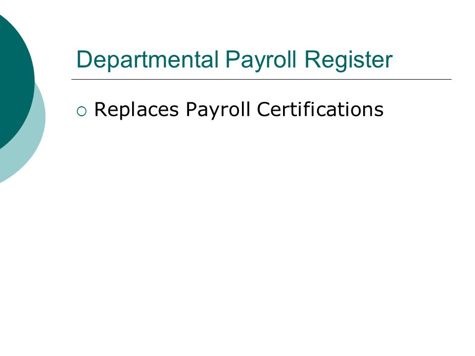 Departmental Payroll Register  Replaces Payroll Certifications
