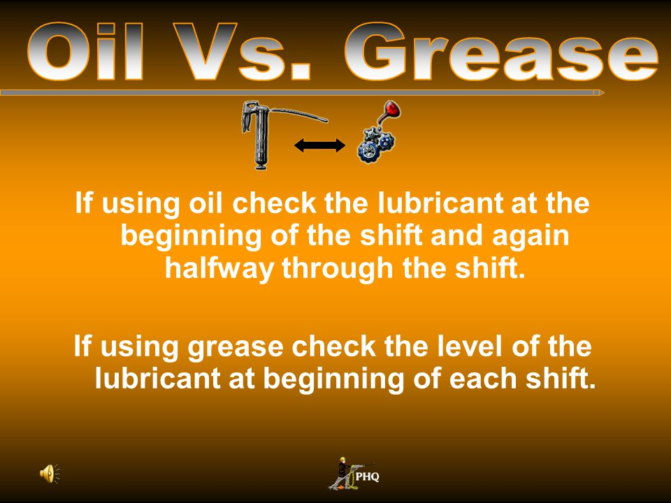 Drilling a drift round uses two full lubricators of oil. Drilling a drift round uses less than one full lubricator of grease.