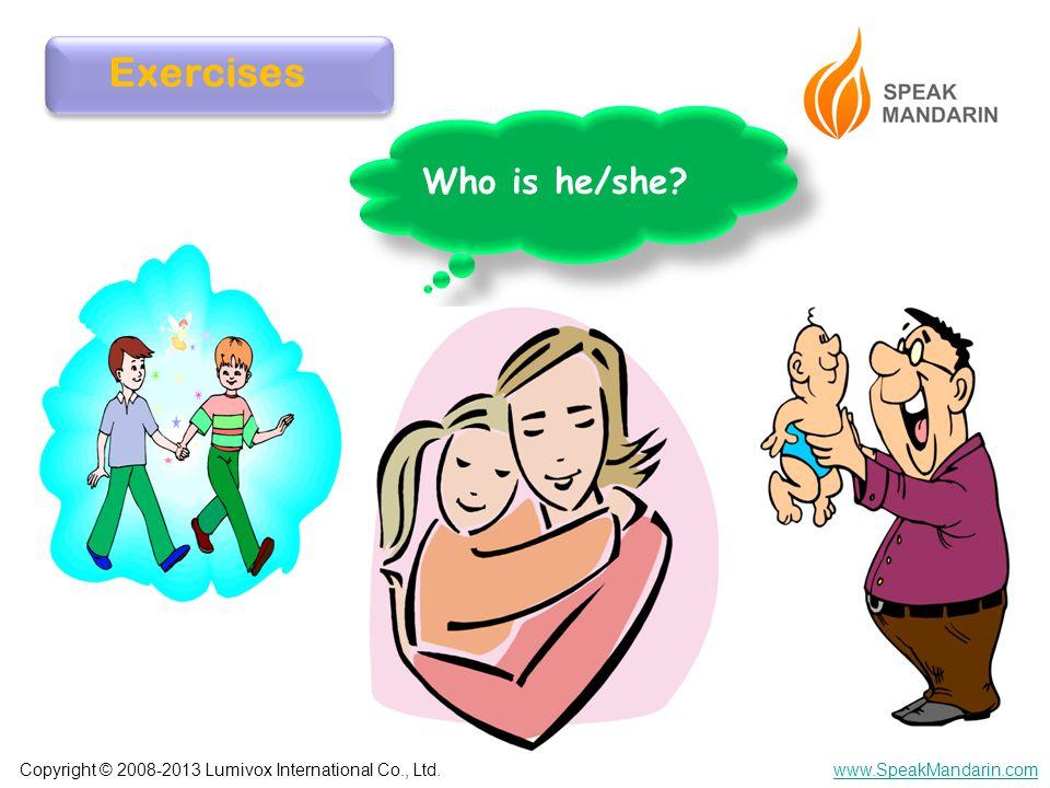 Copyright © 2008-2013 Lumivox International Co., Ltd.www.SpeakMandarin.com Who is he/she Exercises