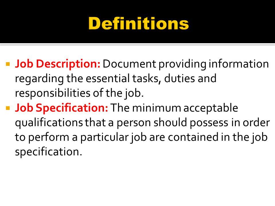  Job Description: Document providing information regarding the essential tasks, duties and responsibilities of the job.  Job Specification: The mini