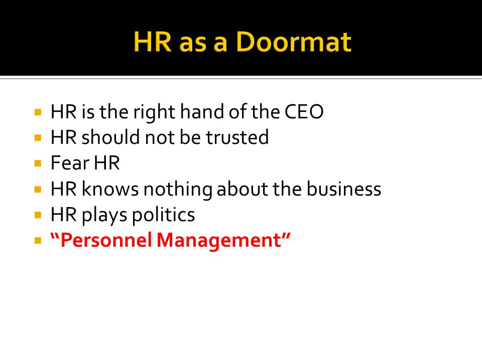  HR is the right hand of the CEO  HR should not be trusted  Fear HR  HR knows nothing about the business  HR plays politics  Personnel Management
