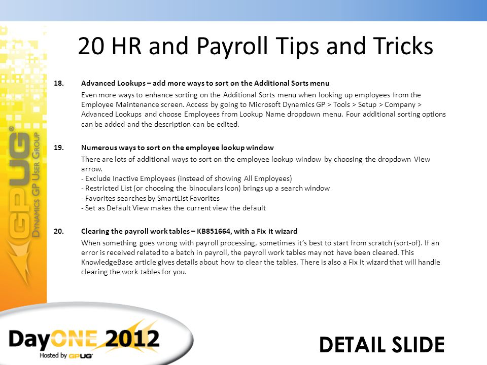 20 HR and Payroll Tips and Tricks 18.Advanced Lookups – add more ways to sort on the Additional Sorts menu 19.Numerous ways to sort on the employee lo