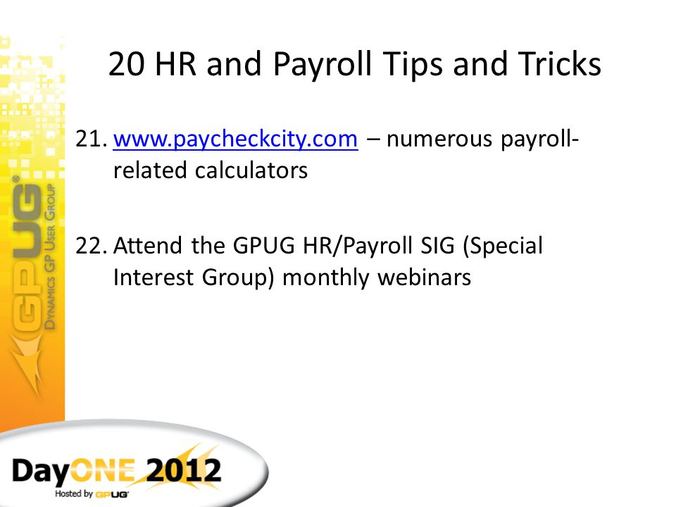 20 HR and Payroll Tips and Tricks 18.Advanced Lookups – add more ways to sort on the Additional Sorts menu Even more ways to enhance sorting on the Ad