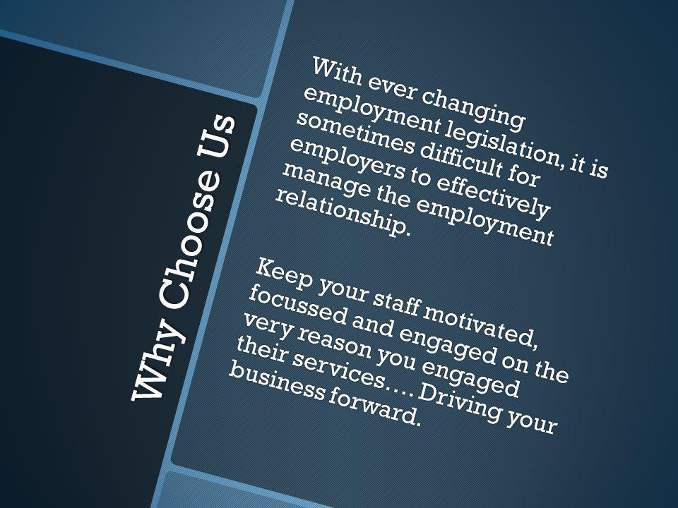 Why Choose Us With ever changing employment legislation, it is sometimes difficult for employers to effectively manage the employment relationship. Ke