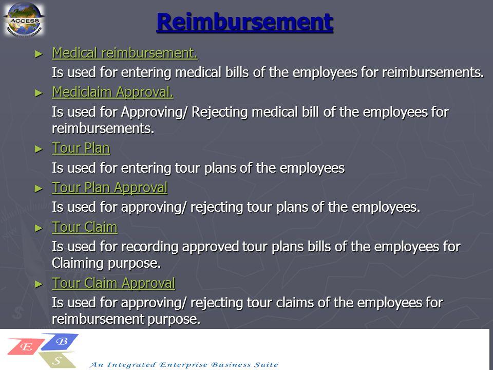 Reimbursement ► Medical reimbursement. Medical reimbursement. Medical reimbursement. Is used for entering medical bills of the employees for reimburse