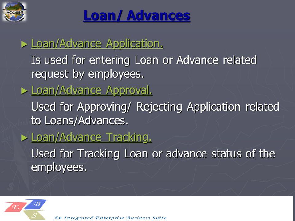 Loan/ Advances ► Loan/Advance Application. Loan/Advance Application. Loan/Advance Application. Is used for entering Loan or Advance related request by