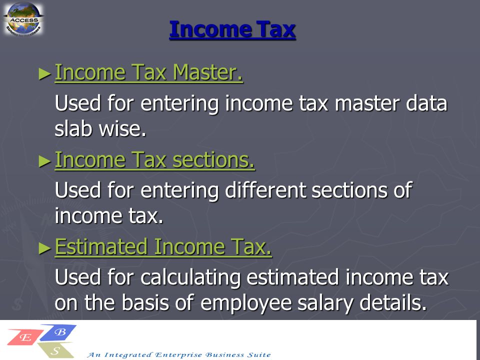 Income Tax ► Income Tax Master. Income Tax Master. Income Tax Master. Used for entering income tax master data slab wise. ► Income Tax sections. Incom