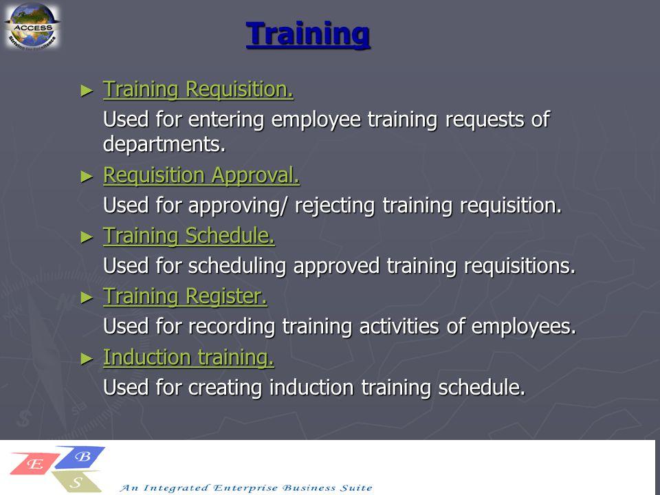 Training ► Training Requisition. Training Requisition. Training Requisition. Used for entering employee training requests of departments. ► Requisitio
